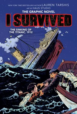 I survived the sinking of the Titanic, 1912 / adapted by Georgia Ball with art by Haus Studio ; pencils by Gervasio ; inks by Jok and Carlos Aón ; colors by Lara Lee.