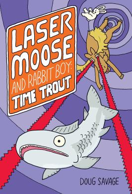 Laser Moose and Rabbit Boy : Time Trout / Doug Savage.