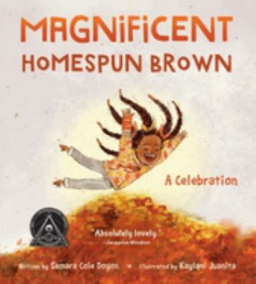 Magnificent homespun brown : a celebration / written by Samara Cole Doyon ; illustrated by Kaylani Juanita.