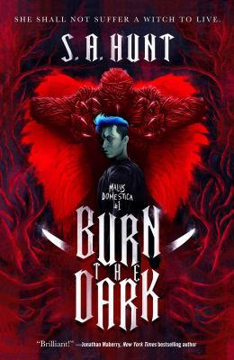 Burn the dark / S.A. Hunt.