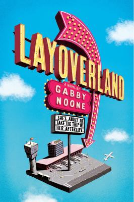 Layoverland / a novel by Gabby Noone.