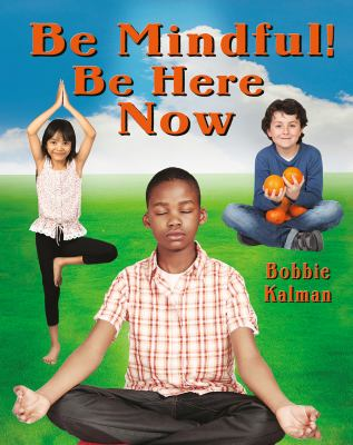 Be mindful! : be here now