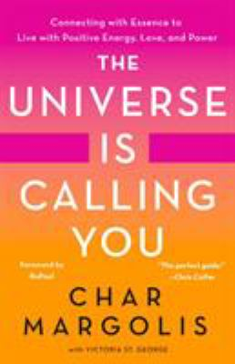 The universe is calling you : connecting with essence to live with positive energy, love, and power