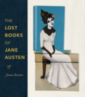 The lost books of Jane Austen / Janine Barchas.