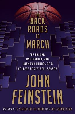 The back roads to March : the unsung, unheralded, and unknown heroes of a college basketball season