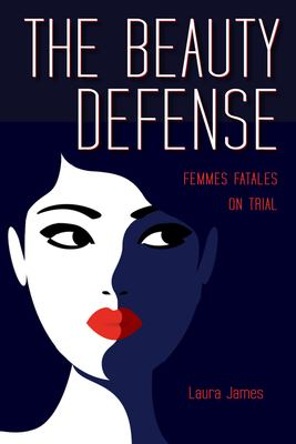 The beauty defense : femmes fatales on trial
