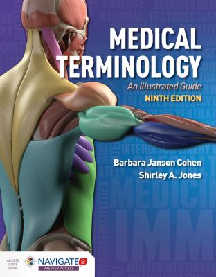 Medical terminology : an illustrated guide / Barbara Janson Cohen, MSEd, Shirley A. Jones, MSEd, MHA, MSN, EMT-P, RN.