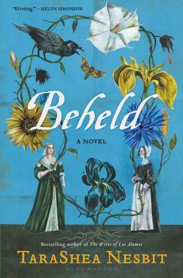 Beheld : a novel / TaraShea Nesbit.