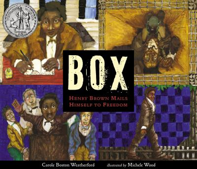 Box : Henry Brown mails himself to freedom / Carole Boston Weatherford ; illustrated by Michele Wood.