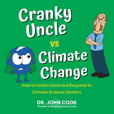 Cranky uncle vs. climate change : how to understand and respond to climate science deniers