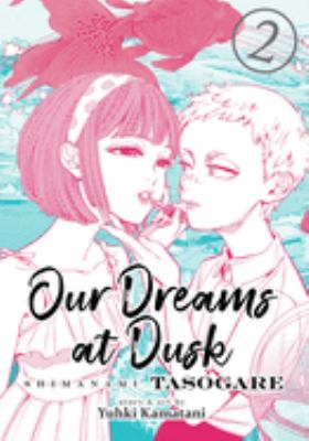 Our dreams at dusk = Shimanami tasogare. 2