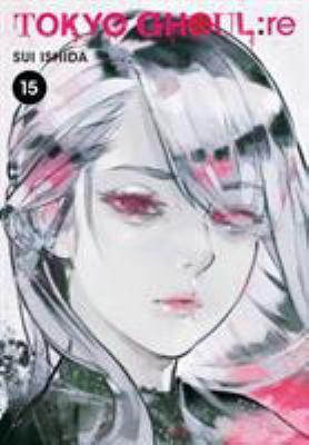 Tokyo ghoul : re. Volume 15 / story and art by Sui Ishida ; translation, Joe Yamazaki; touch-up art & lettering, Vanessa Satone.