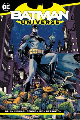 Batman : universe / Brian Michael Bendis, writer ; Nick Derington, artist ; Dave Stewart, colorist ; Josh Reed, Carlos M. Mangual [and two others], letterers.