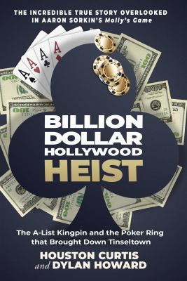 Billion dollar Hollywood heist : the A-list kingpin and the poker ring that brought down Tinseltown