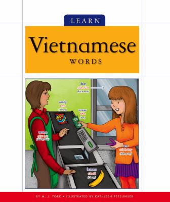 Learn Vietnamese words / by M. J. York ; illustrated by Kathleen Petelinsek ; [translator: Trang Diem Tran].