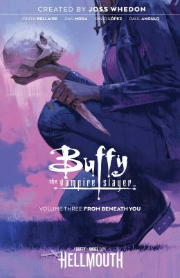 Buffy the Vampire Slayer. Volume three, From beneath you