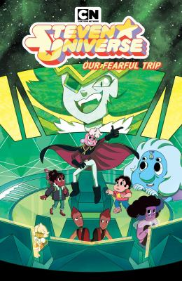 Steven Universe. 7, Our fearful trip / created by Rebecca Sugar ; written by Terry Blas ; illustrated by Gabrielle Bagnoli ; colors by Joanna Lafuente ; letters by Mike Fiorentino.