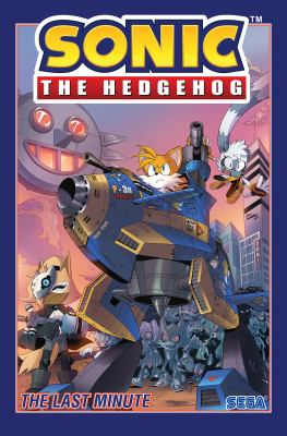 Sonic the Hedgehog. Volume 6, The last minute / by writer Ian Flynn and artists Lamar Wells, [and 5 others].