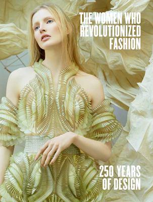 The women who revolutionized fashion : 250 years of design