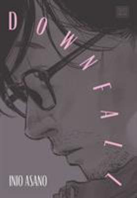 Downfall [graphic novel] / Inio Asano ; translation, Jocelyne Allen ; touch-up art + lettering, Joanna Estep.