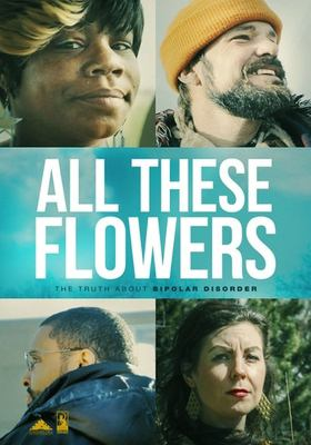 All these flowers : the truth about bipolar disorder