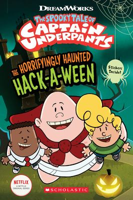 The spooky tale of Captain Underpants : the horrifyingly haunted Hack-a-ween