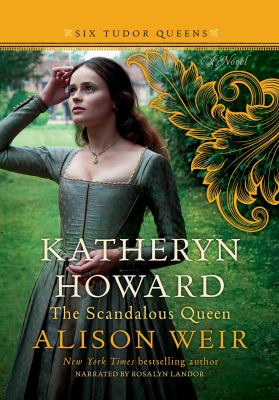 Katheryn Howard, the scandalous queen : a novel