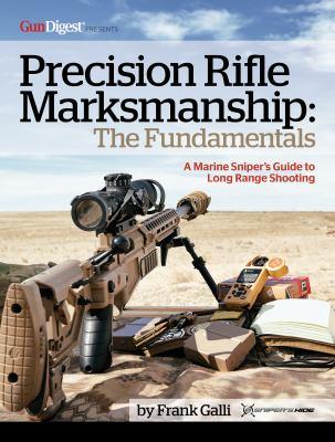Precision rifle marksmanship : the fundamentals : a Marine sniper's guide to long range shooting