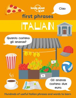 First phrases. Italian : Lonely Planet kids series / illustrated by Andy Mansfield, Kait Eaton & Sebastien Iwohn.