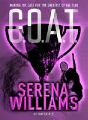 G.O.A.T. : Serena Williams : making the case for the greatest of all time
