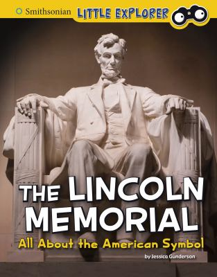The Lincoln Memorial : all about the American symbol