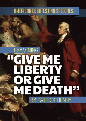 """Examining """"Give me liberty or give me death"""" by Patrick Henry / Alex David."""