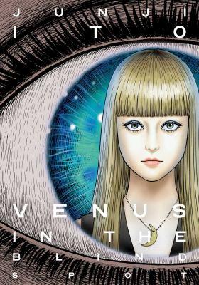 Venus in the blind spot / Junji Ito.