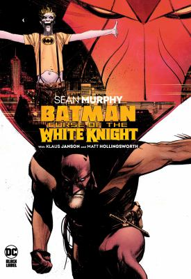 Batman. Curse of the White Knight / Sean Murphy, writer and artist ; Klaus Janson, artist for Von Freeze ; Matt Hollingsworth, colorist ; AndWorld Design, letterer ; Sean Murphy and Matt Hollingsworth, cover art and original series covers.