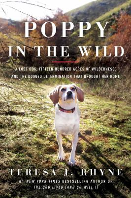 Poppy in the wild : a lost dog, fifteen hundred acres of wilderness, and the dogged determination that brought her home