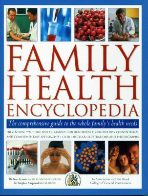 Family health encyclopedia : the comprehensive guide to the whole family's health needs