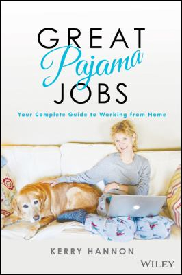 Great pajama jobs : your complete guide to working from home
