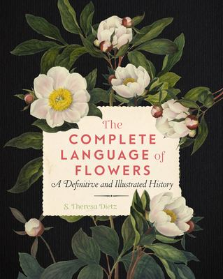 The complete language of flowers : a definitive and illustrated history / S. Theresa Dietz.