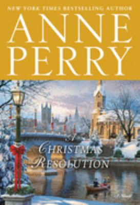 A Christmas resolution : a novel / Anne Perry.