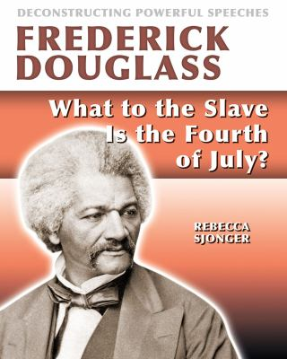 Frederick Douglass : What to the slave is the 4th of July? / Rebecca Sjonger.