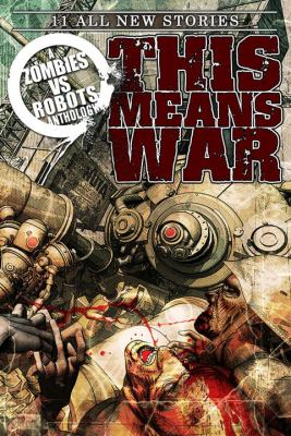 This means war! : Zombies vs robots anthology