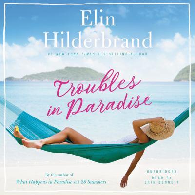 Troubles in paradise / Elin Hilderbrand.