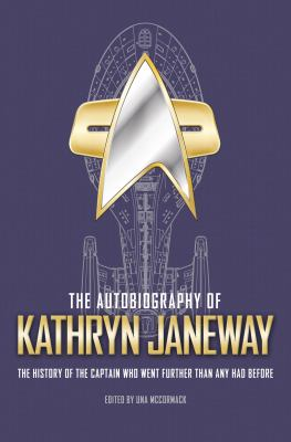 The autobiography of Kathryn Janeway : the history of the captain who went further than any had before