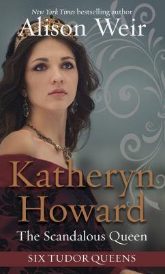 Katheryn Howard, the scandalous queen