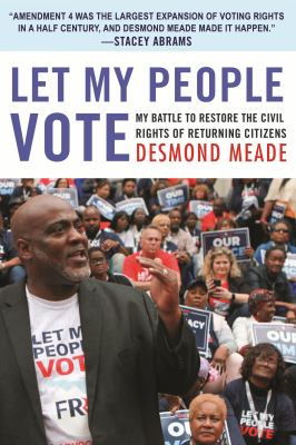 Let my people vote : my battle to restore the civil rights of returning citizens