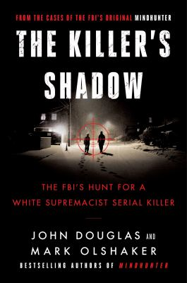 The killer's shadow : the FBI's hunt for a white supremacist serial killer
