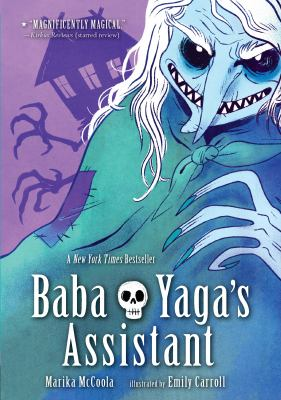 Baba Yaga's assistant / Marika McCoola ; illustrated by Emily Carroll.