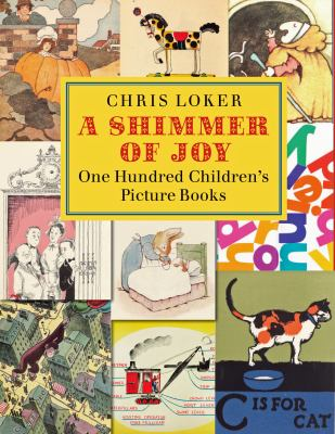 A shimmer of joy : one hundred children's picture books in America / by Chris Loker ; with contributions by Cathryn M. Mercier, Joel Silver, & Michael F. Suarez.