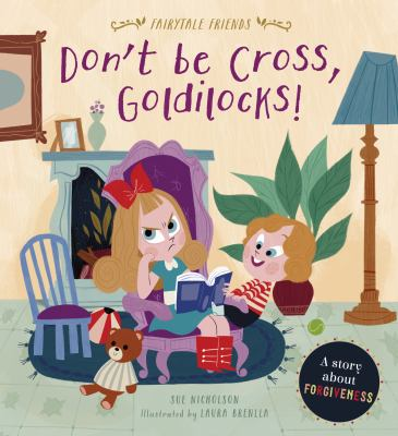Don't be cross, Goldilocks! : a story about forgiveness