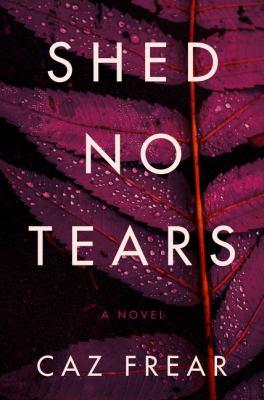 Shed no tears : a novel